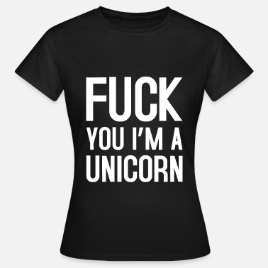 Unicorn Fuck You Fuck you im a unicorn - Frauen T-Shirt
