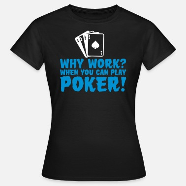 Play Poker You can play poker - Women's T-Shirt