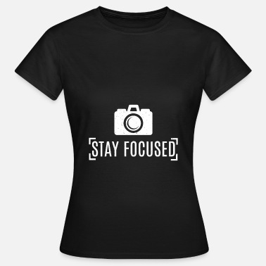 Sex Fotografie Stay Focused -Fotograf / Fotografie / Photographer - Frauen T-Shirt