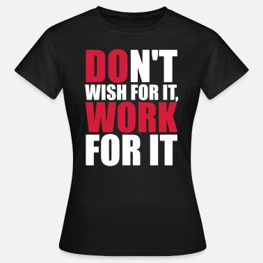 Wish Sport Don't wish for it, work for it - Maglietta da donna