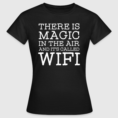 There Is A Magic In The Air And It's Called WIFI - Naisten t-paita