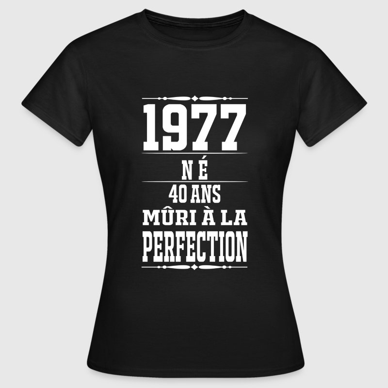 1977-40 ans perfection - 2017 - FR - T-shirt Femme