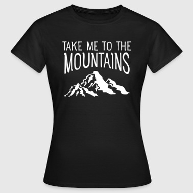 Me Take Me To The Mountains Magliette - Maglietta da donna