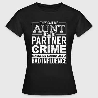 Crime Call Me Aunt - Partner In Crime & Bad Influence - Women's T-Shirt