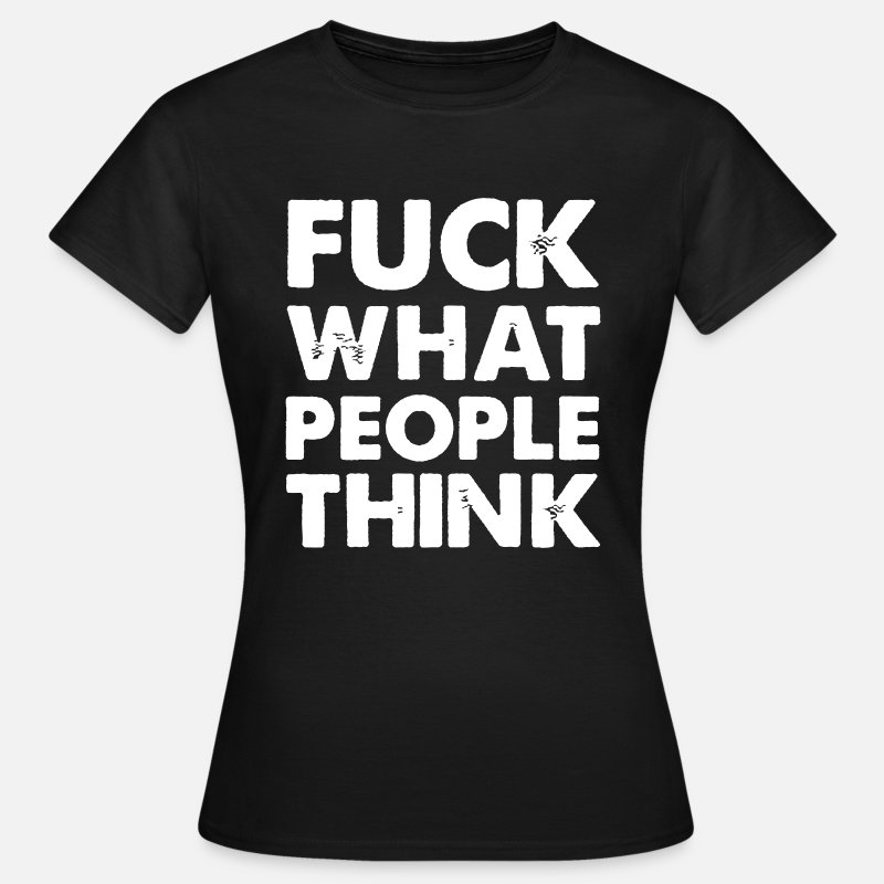 Fuck What People Think Magliette - Fuck What People Think - Maglietta standard da donna nero