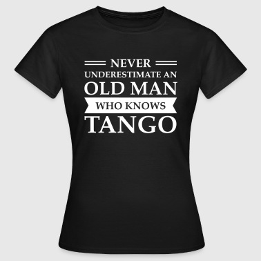 Old Man - Tango T-Shirts - Frauen T-Shirt