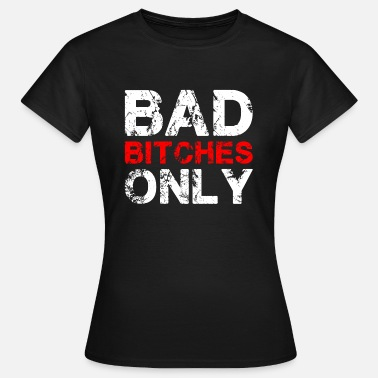 Bad Bitch Bad Bitches Only T-Shirt Christmas Gift - Women's T-Shirt