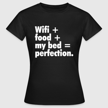Wifi Wifi + food + my bed - Frauen T-Shirt