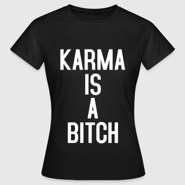 KARMA IS A BITCH TYPOGRAPHIC - Frauen T-Shirt
