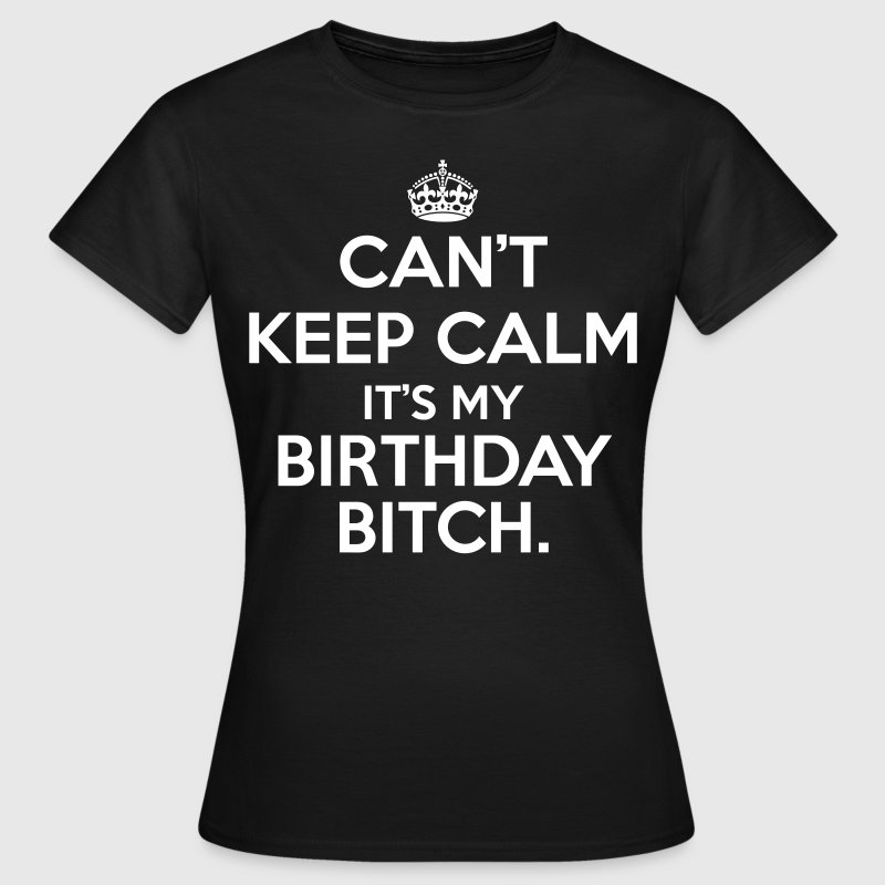 Can't keep calm it's my birthday  - Vrouwen T-shirt