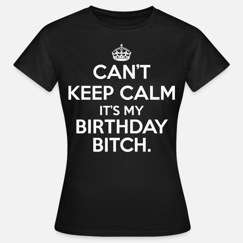 Keep Calm T-Shirts - Can't keep calm it's my birthday  - Women's T-Shirt black