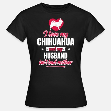 Couple Love Funny Graphic Design Funny Chihuahua Dog Owner Wife Husband Present - Women's T-Shirt