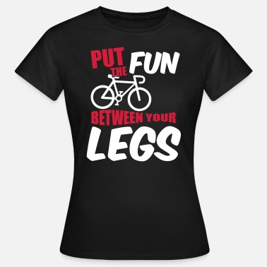 Mountain Bike Put the fun between your legs - Women's T-Shirt