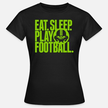 Eat Sleep Play Football EAT. SLEEP. PLAY FOOTBALL. GREEN - Women's T-Shirt