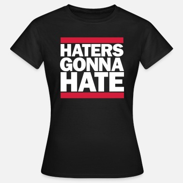 Haters Haters gonna hate - Frauen T-Shirt