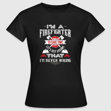 Firefighter to save time assume i'm never wrong - Women's T-Shirt