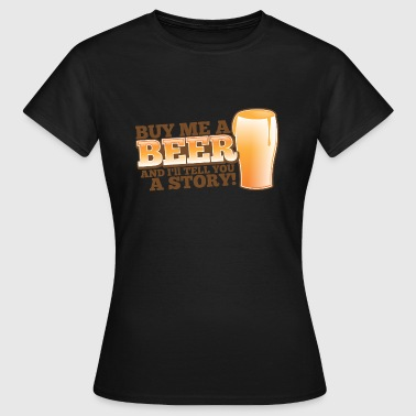 buy me a beer and I'll tell you a story! - Women's T-Shirt
