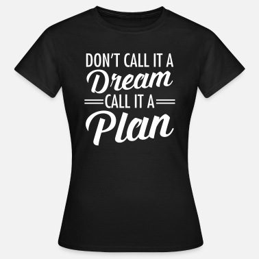 Don't Call It A Dream - Call It A Plan - T-skjorte for kvinner