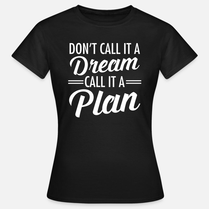 Career T-Shirts - Don't Call It A Dream - Call It A Plan - Women's T-Shirt black
