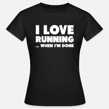 Sports I Love Running... When I'm Done - Vrouwen T-shirt