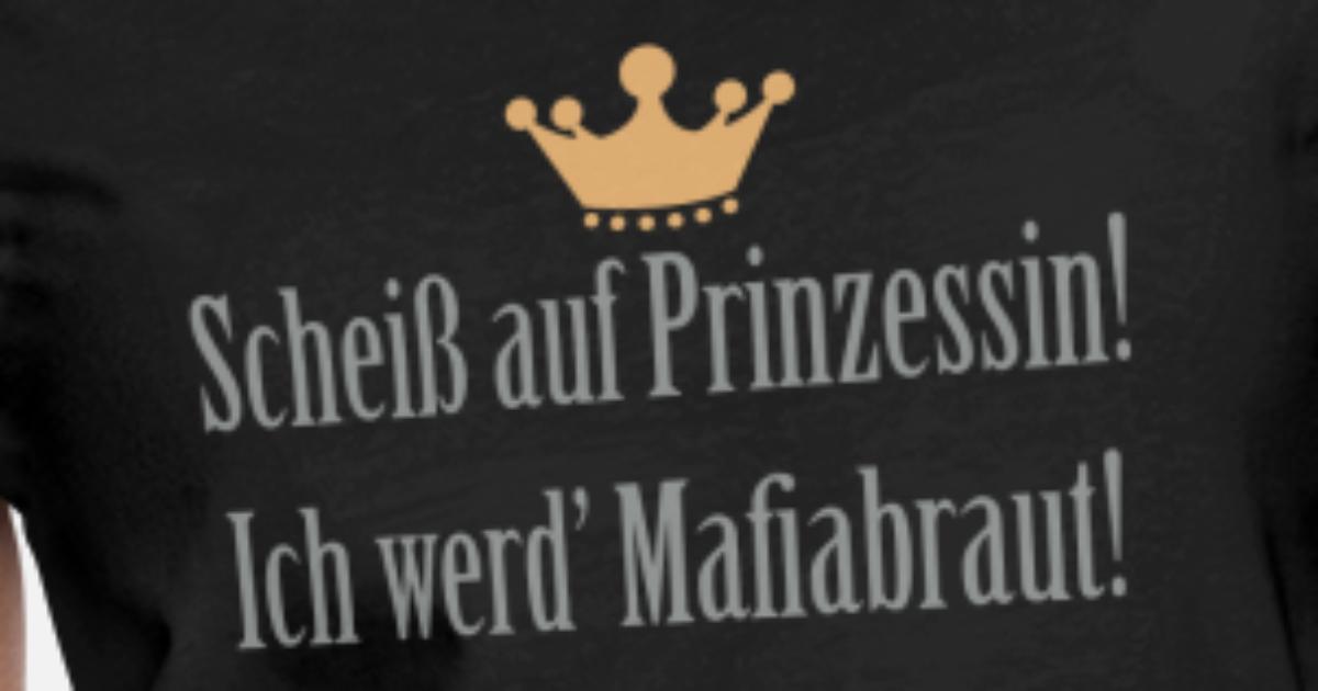 Scheiß auf Prinzessin, Mafiabraut! Freche Sprüche Frauen T Shirt