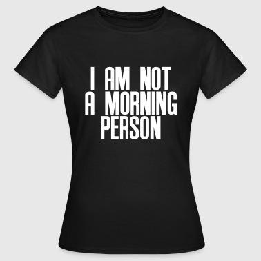Person I am not a morning person - Dame-T-shirt