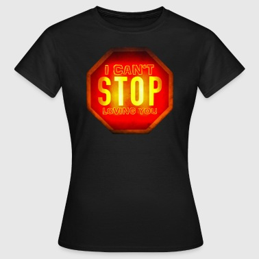 I can't STOP loving you - Frauen T-Shirt