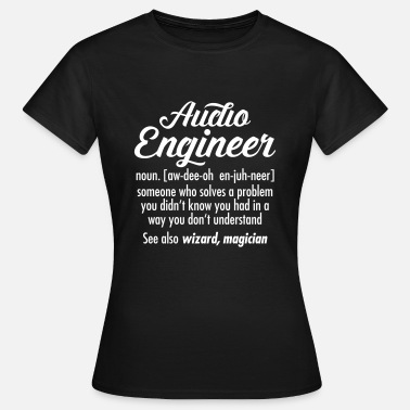 Engineer Audio Engineer - Definition - Women's T-Shirt