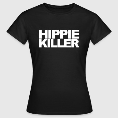 Hippie Killer Funny Quote - Women's T-Shirt