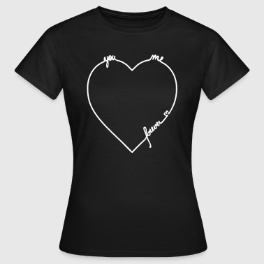you and me forever love Familie - Frauen T-Shirt