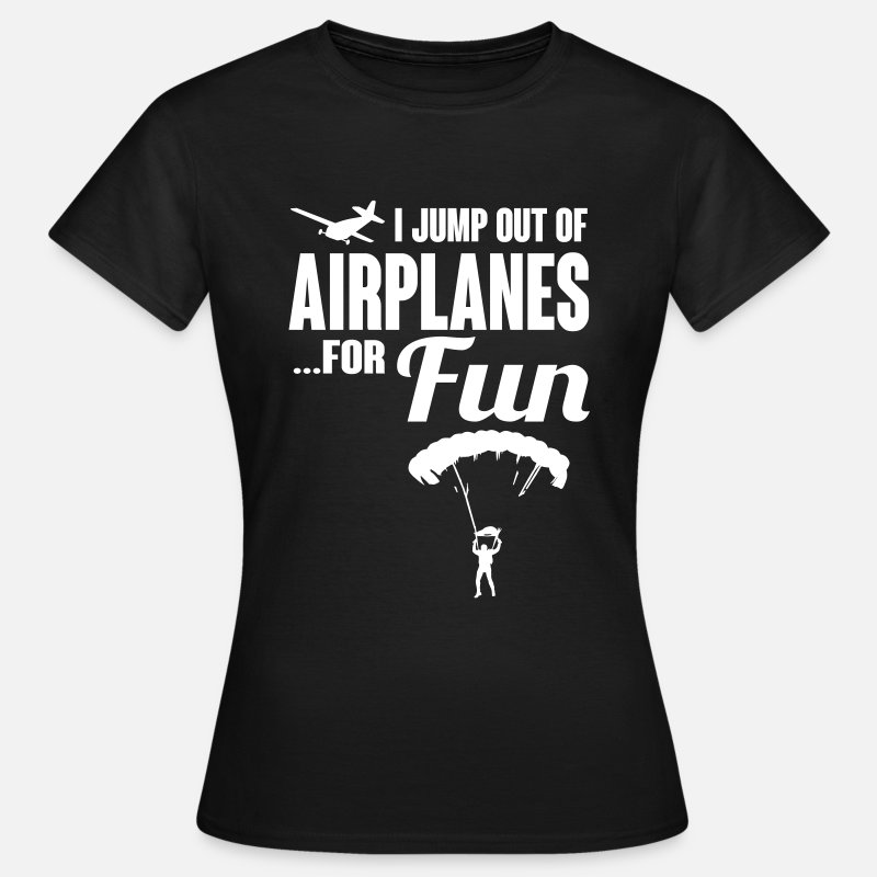 Skydiving T-Shirts - I jump out of airplanes for fun - skydiving - Vrouwen T-shirt zwart