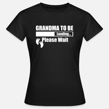 Miracle Loading Grandma To Be Loading Please Wait - Women's T-Shirt