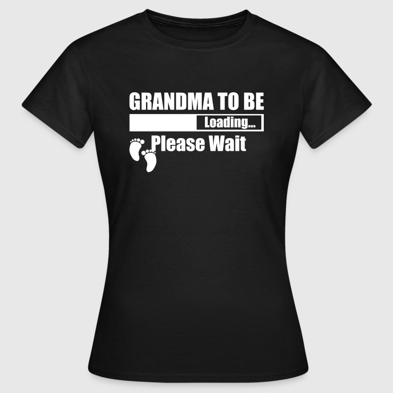 Grandma To Be Loading Please Wait - Women's T-Shirt