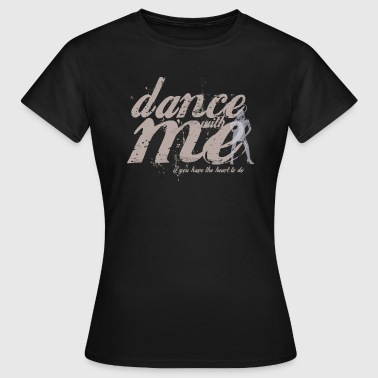 Dance With Me dance with me - Frauen T-Shirt