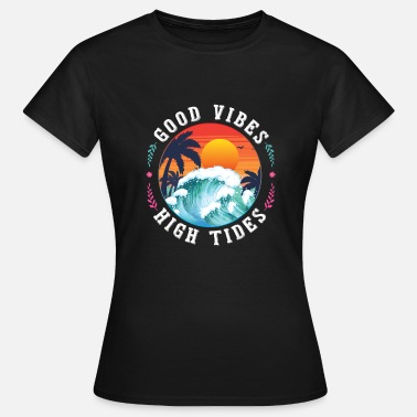 Tide Good Vibes High Tides - Frauen T-Shirt