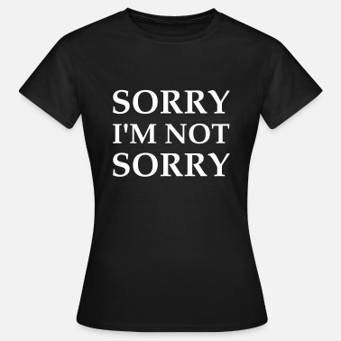 Sorry Liefde Sorry I'm Not Sorry - Vrouwen T-shirt