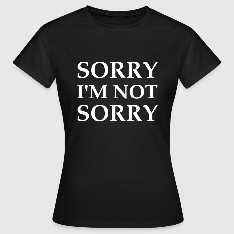 Sorry I'm Not Sorry - T-shirt Femme