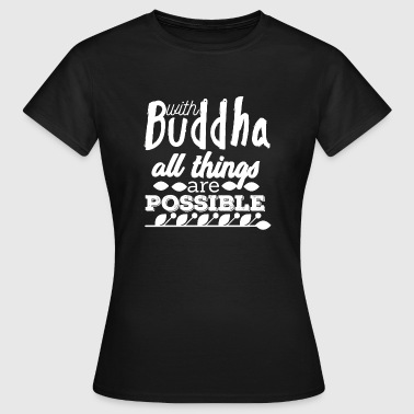 With Buddha All Things are Possible - White - Frauen T-Shirt