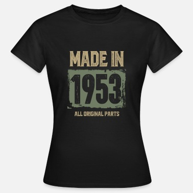 Made In 1953 All Original Parts Made In 1953 All Original Parts - Women's T-Shirt