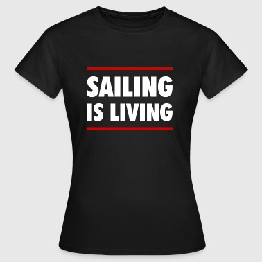 Sailing is living - Yacht Boot Segeln Meer Hafen - Frauen T-Shirt