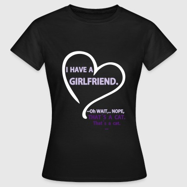 I have a Girlfriend Nope that is a Cat - Women's T-Shirt