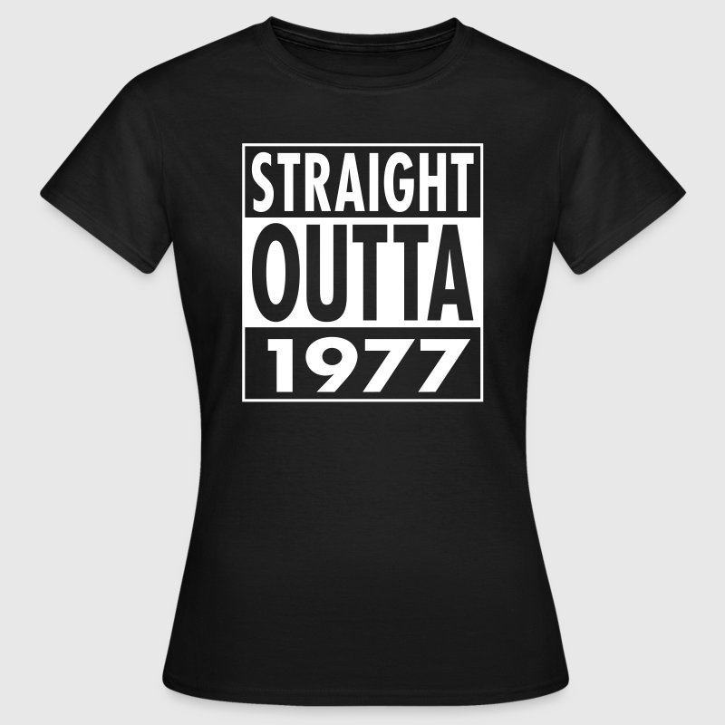 Straight Outta 1977 Funny 40th Birthday Gift - Women's T-Shirt