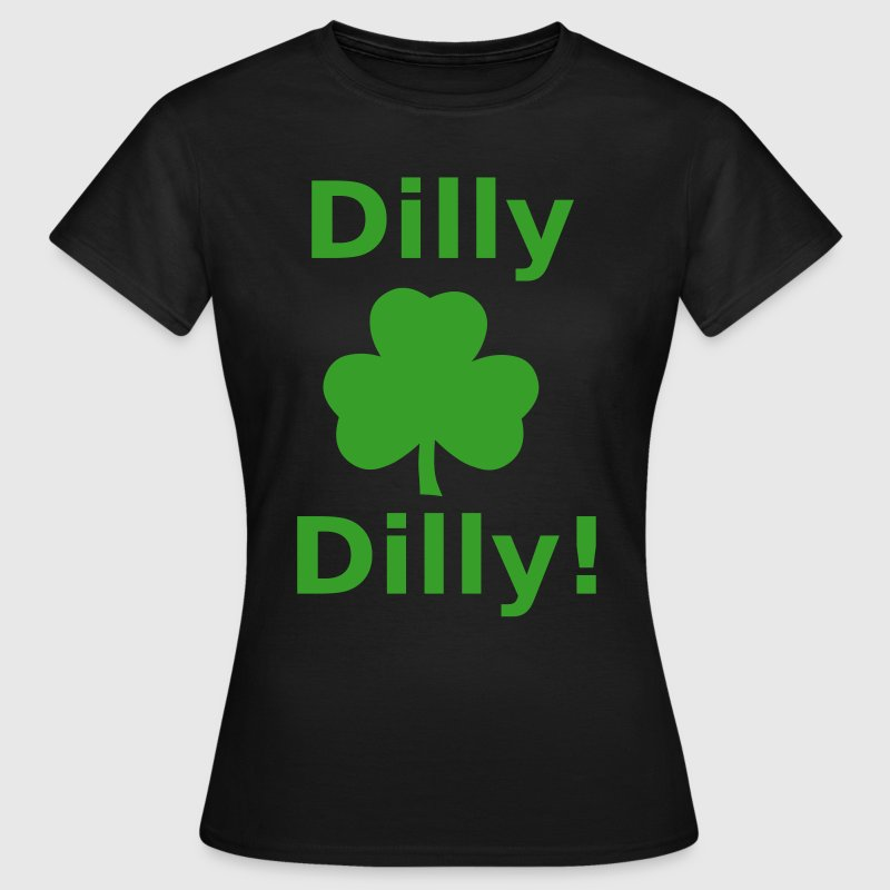 Dilly Dilly! Funny Drinking Slogan! - Women's T-Shirt