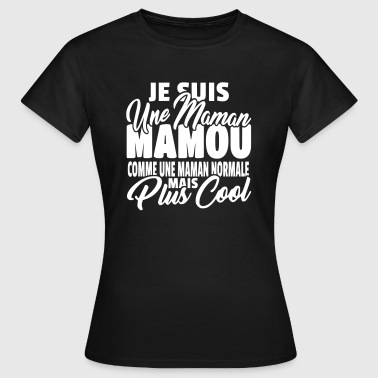 Maman mamou mais plus cool - T-shirt Femme