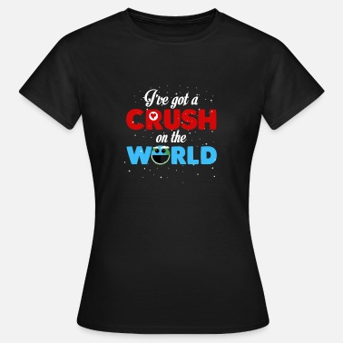 Have A Crush I've got a crush on the world. Wanderlust. world - Women's T-Shirt
