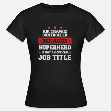 Traffic air traffic controller -Superhero is not a job - Women's T-Shirt