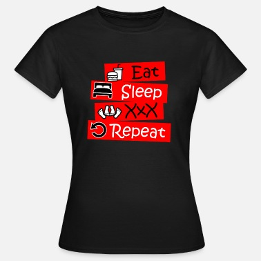 Eat Sleep Sex XXX Repeat - Vrouwen T-shirt