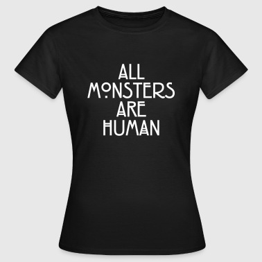 All monsters are human - Frauen T-Shirt