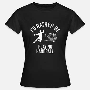 Handball Player Handballer Handball Player Player Gift - Women's T-Shirt