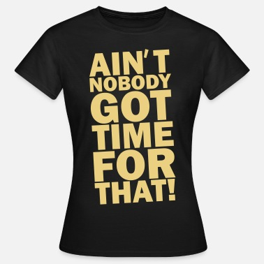 TIME FOR THAT! - Women's T-Shirt